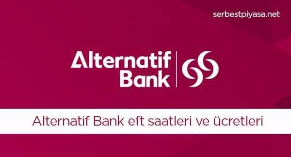 Alternatif Bank EFT Saatleri, Eft günleri, Eft Ücretleri 2020