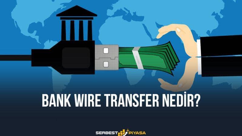 Bank Wire Transfer Nedir? Hesaba Ne Zaman Geçer?