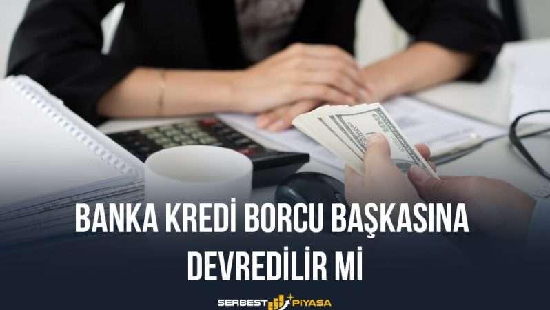 Banka Kredi Borcu Başkasına Devredilir Mi