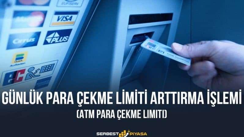 Günlük Para Çekme Limiti Arttırma İşlemi (ATM Para Çekme Limiti)