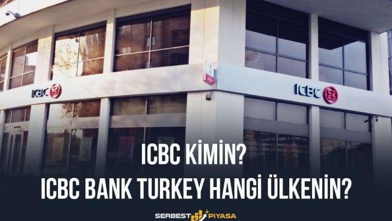 ICBC Kimin? ICBC Bank Turkey Hangi Ülkenin?