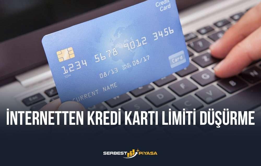 internetten kredi kartı limiti düşürme