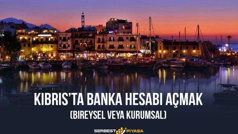 Kıbrıs'ta Banka Hesabı Açmak (Bireysel veya Kurumsal)