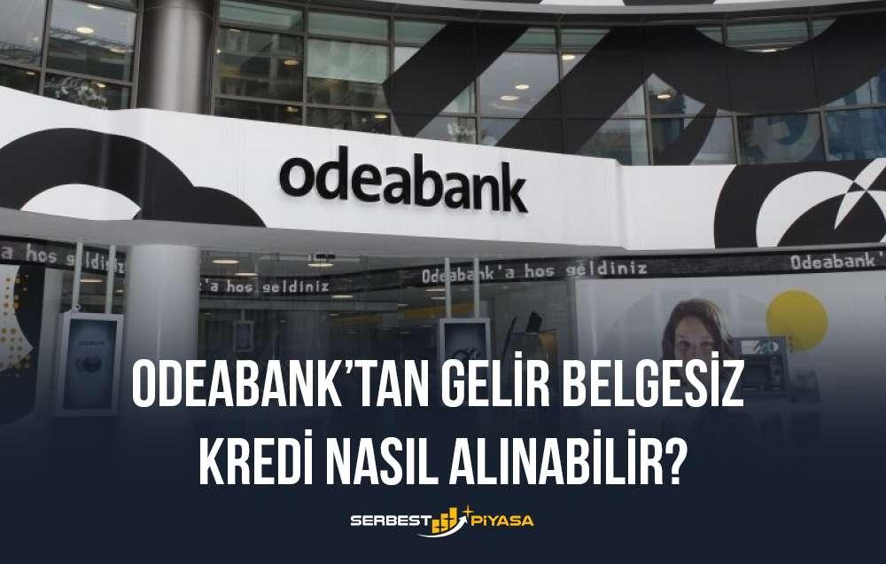 odeabank gelir belgesiz kredi nasıl alınır