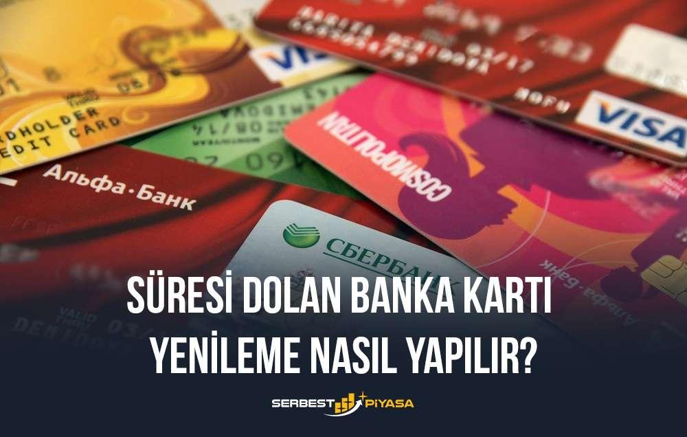 süresi dolan banka kartı yenileme nasıl yapılır