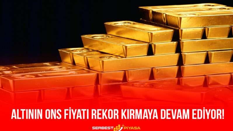 Altının Ons Fiyatı Rekor Kırmaya Devam Ediyor!