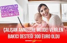 Çalışan Annelere Müjde! Verilen Bakıcı Desteği 300 Euro Oldu
