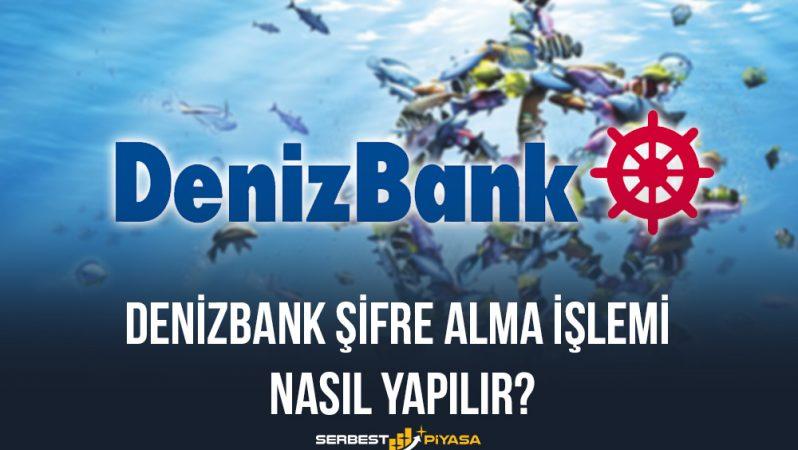 Denizbank Şifre Alma İşlemi Nasıl Yapılır?