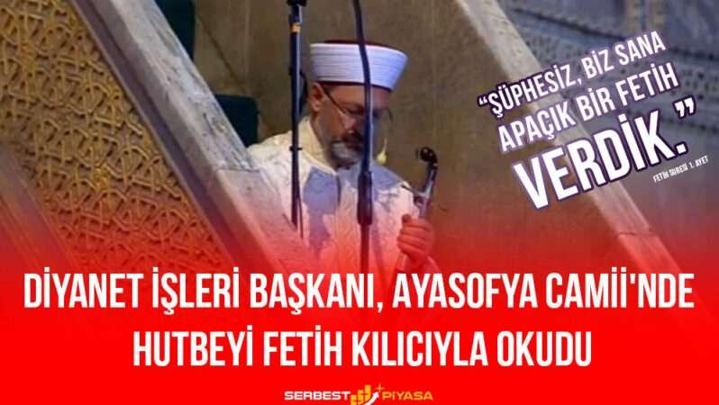 Diyanet İşleri Başkanı Ali Erbaş, Ayasofya Camii'nde Hutbeyi Fetih Kılıcıyla Okudu