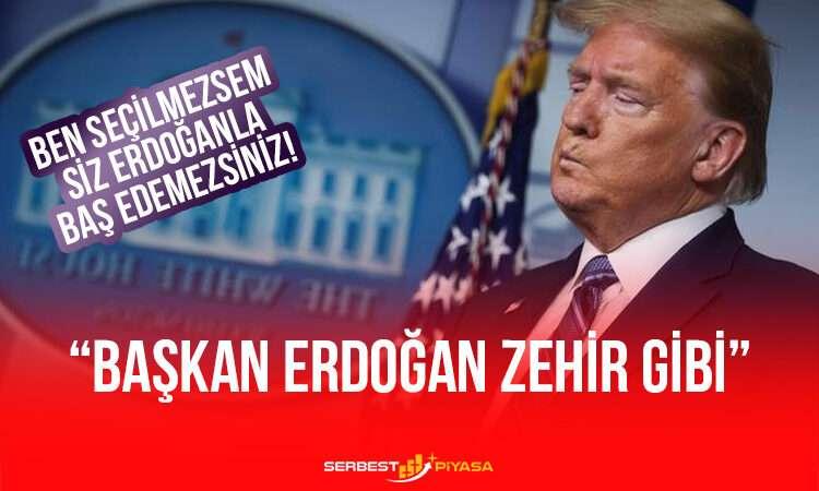 """Trump """"Başkan Erdoğan Zehir Gibi"""""""