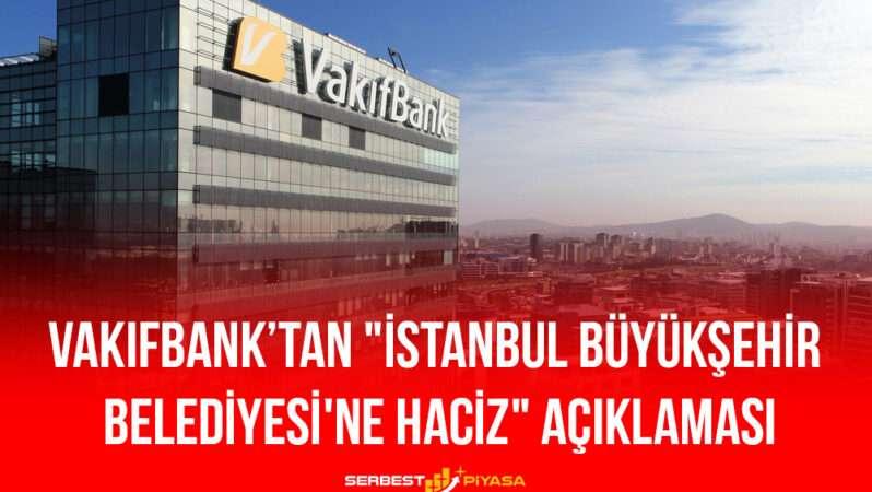 """VakıfBank'tan """"İstanbul Büyükşehir Belediyesi'ne Haciz"""" Açıklaması"""