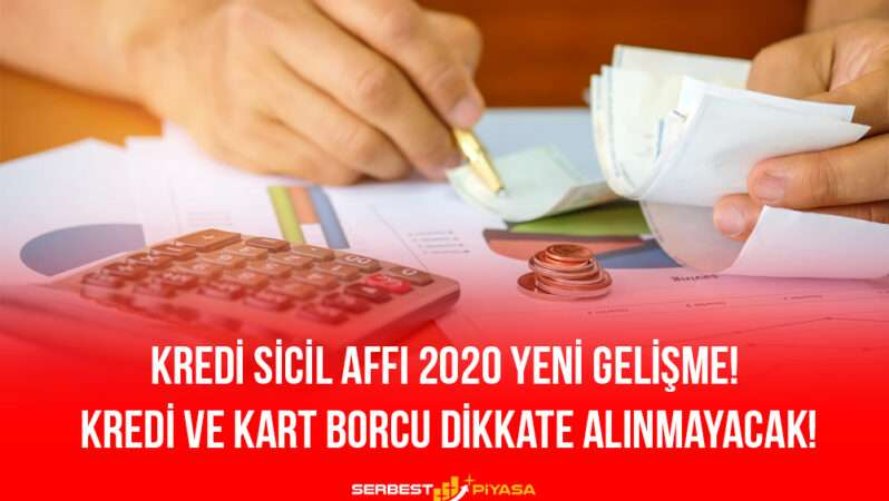 Kredi Sicil Affı 2020 Yeni Gelişme! Kredi ve Kart Borcu Dikkate Alınmayacak!