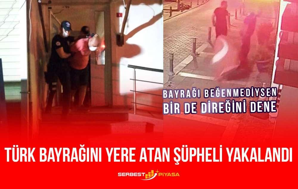Türk Bayrağını Yere Atan Şüpheli Yakalandı