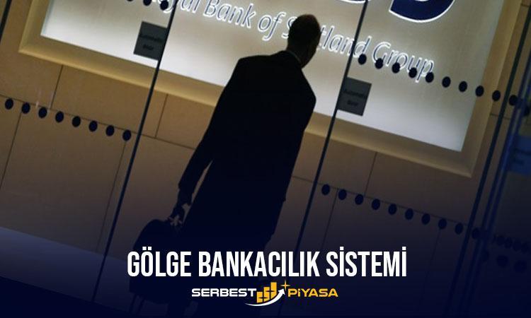 gölge bankacılık sistemi