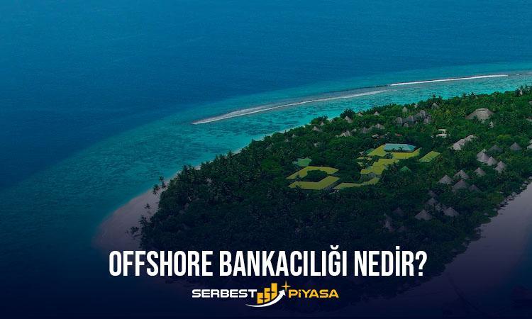 offshore bankacılığı nedir?
